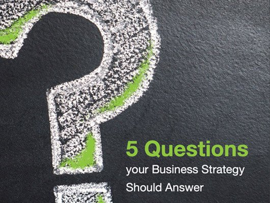 5 Questions Your Business Strategy Should Answer
